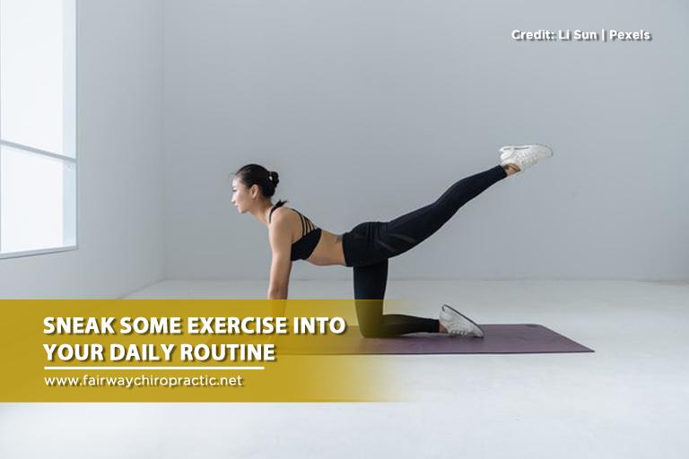 Sneak some exercise